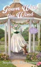 Gown with the Wind ebook by Stephanie Blackmoore