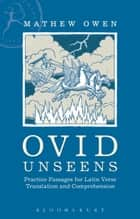 Ovid Unseens - Practice Passages for Latin Verse Translation and Comprehension ebook by Mathew Owen