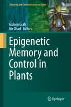 Epigenetic Memory and Control in Plants ebook by Gideon Grafi,Nir Ohad
