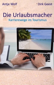 Die Urlaubsmacher - Karrierewege im Tourismus ebook by Kobo.Web.Store.Products.Fields.ContributorFieldViewModel