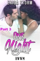 One Night (Part 3) - One Night, #3 ebook by Erica Storm
