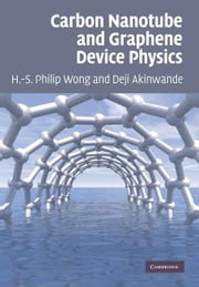 Carbon Nanotube and Graphene Device Physics ebook by Wong, H.-S. Philip