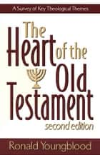 Heart of the Old Testament, The ebook by Ronald Youngblood