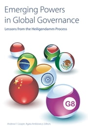 Emerging Powers in Global Governance - Lessons from the Heiligendamm Process ebook by Andrew F. Cooper,Agata Antkiewicz