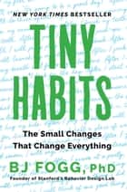 Tiny Habits - The Small Changes That Change Everything ebook by BJ Fogg, Ph.D