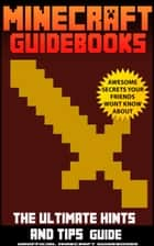 Minecraft Guidebooks: The Ultimate Hints & Tips Guide ebook by Andy Scott