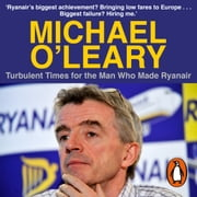 Michael O'Leary - Turbulent Times for the Man Who Made Ryanair audiobook by Matt Cooper
