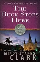The Buck Stops Here ebook by Mindy Starns Clark