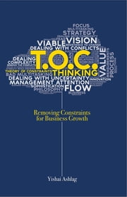 TOC Thinking: Removing Constraints for Business Growth ebook by Yishai Ashlag