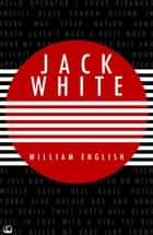 Jack White ebook by William English