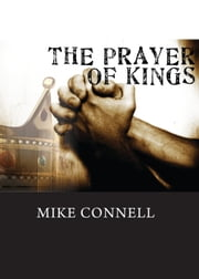 The Prayer of Kings (2 sermons) ebook by Mike Connell