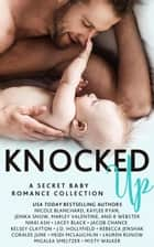 Knocked Up: A Secret Baby Romance Collection ebook by
