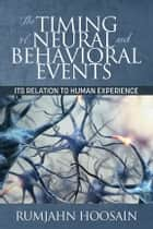 The Timing of Neural and Behavioral Events - Its Relation to Human Experience eBook by Rumjahn Hoosain