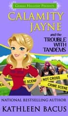 Calamity Jayne and the Trouble With Tandems (Calamity Jayne Mysteries book #7) ebook by Kathleen Bacus