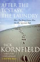 After The Ecstasy, The Laundry ebook by Jack Kornfield