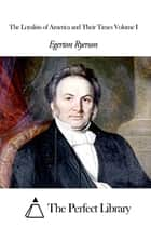 The Loyalists of America and Their Times Volume I ebook by Egerton Ryerson