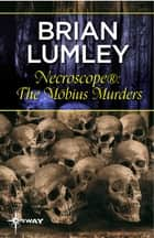 Necroscope®: The Möbius Murders ebook by Brian Lumley