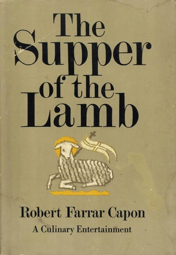 Supper of the Lamb - A Culinary Reflection ebook by Robert F. Capon
