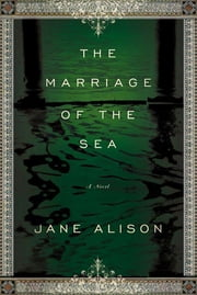 The Marriage of the Sea - A Novel ebook by Jane Alison