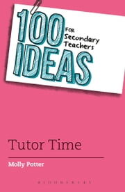 100 Ideas for Secondary Teachers: Tutor Time ebook by Molly Potter