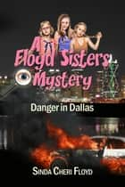Danger in Dallas! A Floyd Sisters Mystery ebook by Sinda Cheri Floyd