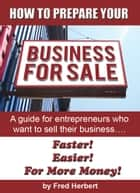 How to Prepare Your Business for Sale ebook by Fred Herbert