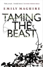 Taming the Beast ebook by Emily Maguire