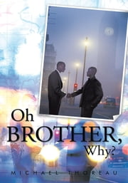 Oh Brother, Why? ebook by Michael Thoreau
