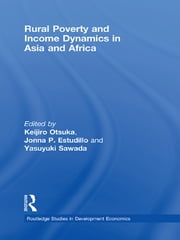 Rural Poverty and Income Dynamics in Asia and Africa ebook by Keijiro Otsuka,Jonna P. Estudillo,Yasuyuki Sawada