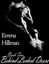 Behind Locked Doors, Book Two ebook by Emma Hillman