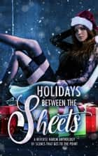 Holidays Between the Sheets A Reverse Harem Anthology of Festive Scenes that Get to the Point - Between The Sheets, #3 ebook by L.A. Boruff, Bea Paige, Riley Walker,...
