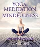 Yoga, Meditation and Mindfulness Ultimate Guide ebook by Speedy Publishing
