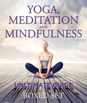 Yoga, Meditation and Mindfulness Unltimate Guide - 3 Books In 1 Boxed Set - Perfect for Beginners with Yoga Poses ebook by Speedy Publishing