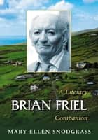 Brian Friel - A Literary Companion eBook by Mary Ellen Snodgrass