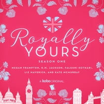 Royally Yours: The Complete Season One audiobook by Megan Frampton, Liz Maverick, Falguni Kothari, K. M. Jackson, Kate McMurray, Lorna Bennet, Gary Furlong
