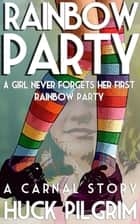 Rainbow Party ebook by Huck Pilgrim