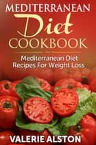 Mediterranean Diet Cookbook ebook by Valerie Alston
