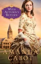 With Autumn's Return (Westward Winds Book #3) - A Novel 電子書 by Amanda Cabot