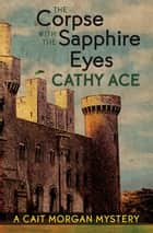The Corpse with the Sapphire Eyes ebook by Cathy Ace