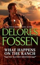 What Happens On The Ranch (A McCord Brothers novella) ebook by Delores Fossen