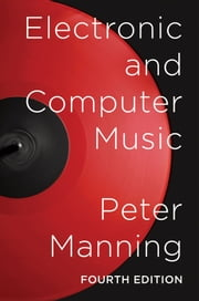 Electronic and Computer Music ebook by Peter Manning