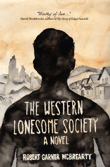 The Western Lonesome Society - A Novel ebook by Robert Garner McBrearty
