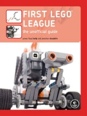 FIRST LEGO League - The Unofficial Guide ebook by James Floyd Kelly, Jonthan Daudelin