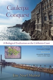 Caulerpa Conquest: A Biological Eradication on the California Coast ebook by Eric Noel Muñoz
