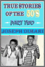 True Stories Of The 50's Part Two ebook by Joseph DiMari