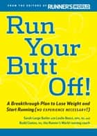 Run Your Butt Off! - A Breakthrough Plan to Shed Pounds and Start Running (No Experience Necessary!) ebook by Leslie Bonci, Sarah Butler, Budd Coates