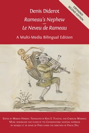 Denis Diderot 'Rameau's Nephew' - 'Le Neveu de Rameau' - A Multi-Media Bilingual Edition ebook by Denis Diderot,Marian Hobson (Editor),Kate E. Tunstall (Translator),Caroline Warman (Translator),Pascal Duc (Music editor)