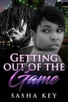 Getting Out Of The Game ebook by Sasha Key
