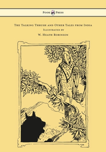 The Talking Thrush and Other Tales from India - Illustrated by W. Heath Robinson ebook by W. H. D. Rouse