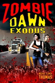 Zombie Dawn Exodus (Zombie Dawn Trilogy, book 2) ebook by Michael G. Thomas